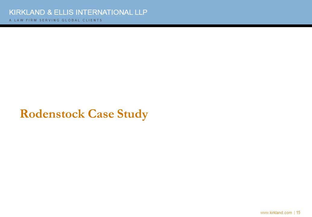 www.kirkland.com | 15 A L A W F I R M S E R V I N G G L O B A L C L I E N T S KIRKLAND & ELLIS INTERNATIONAL LLP A L A W F I R M S E R V I N G G L O B A L C L I E N T S Rodenstock Case Study