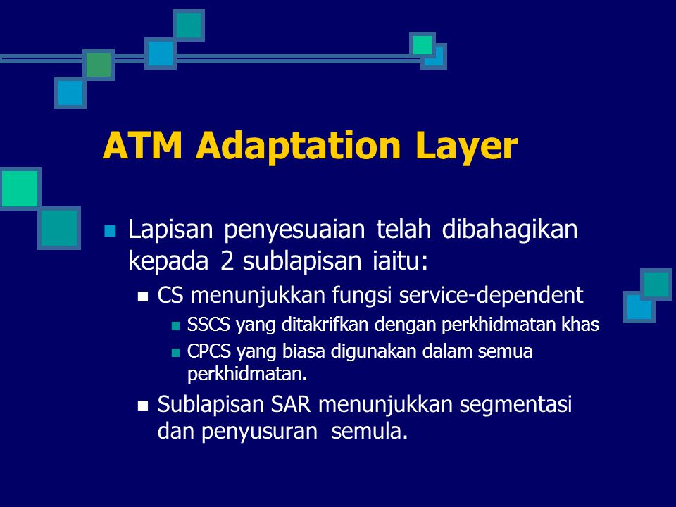 ATM Adaptation Layer: Service Types Service Class Types that Determine the functions of the CS Class Atributes A Connection-oriented, constant-bit-rate, and needs to transmit timing information over ATM cells.