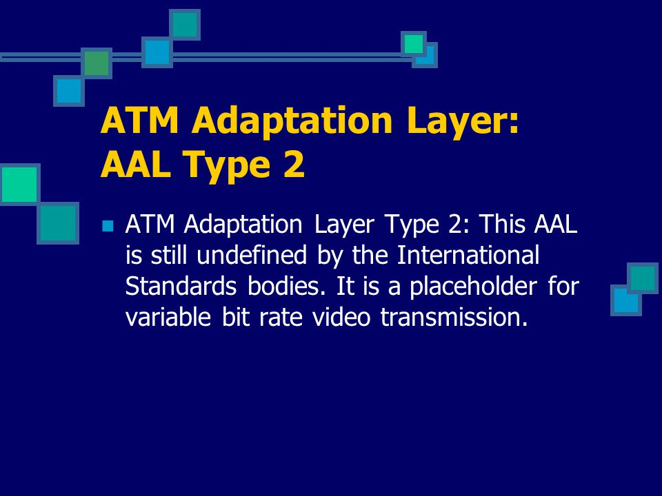 ATM Adaptation Layer: AAL Type 3/4 AAL-3/4 supports both connection- oriented and connectionless data.