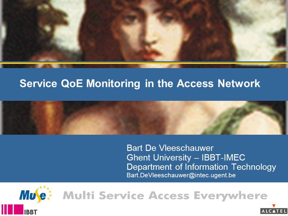 Service QoE Monitoring in the Access Network Bart De Vleeschauwer Ghent University – IBBT-IMEC Department of Information Technology Bart.DeVleeschauwe