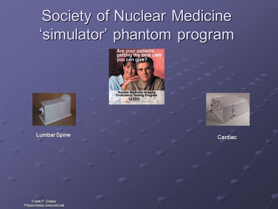 Frank P. Dawry Physx.home.comcast.net Society of Nuclear Medicine 'simulator' phantom program Lumbar Spine Cardiac