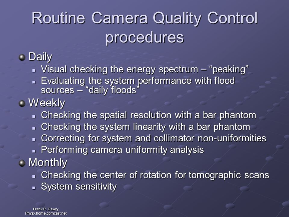 """Frank P. Dawry Physx.home.comcast.net Routine Camera Quality Control procedures Daily Visual checking the energy spectrum – """"peaking"""" Visual checking"""