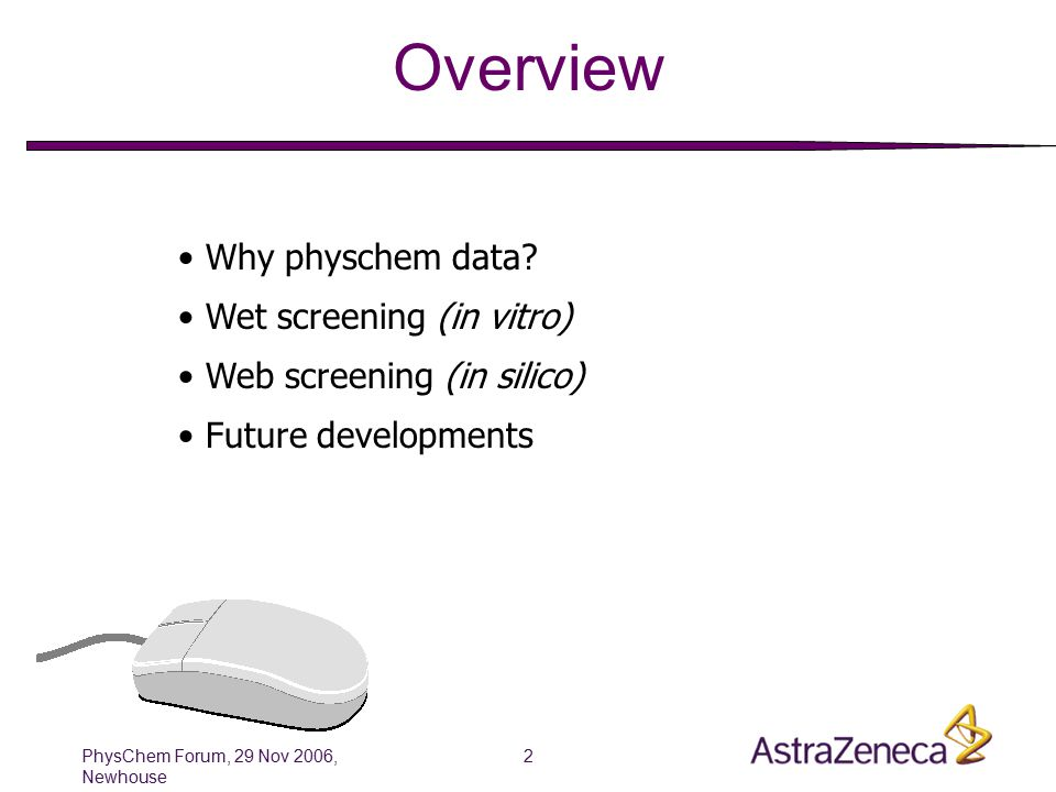 PhysChem Forum, 29 Nov 2006, Newhouse 2 Overview Why physchem data.