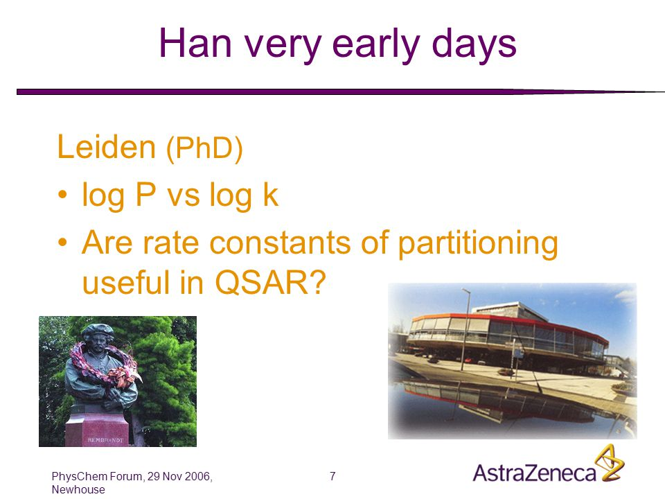 PhysChem Forum, 29 Nov 2006, Newhouse 7 Han very early days Leiden (PhD) log P vs log k Are rate constants of partitioning useful in QSAR