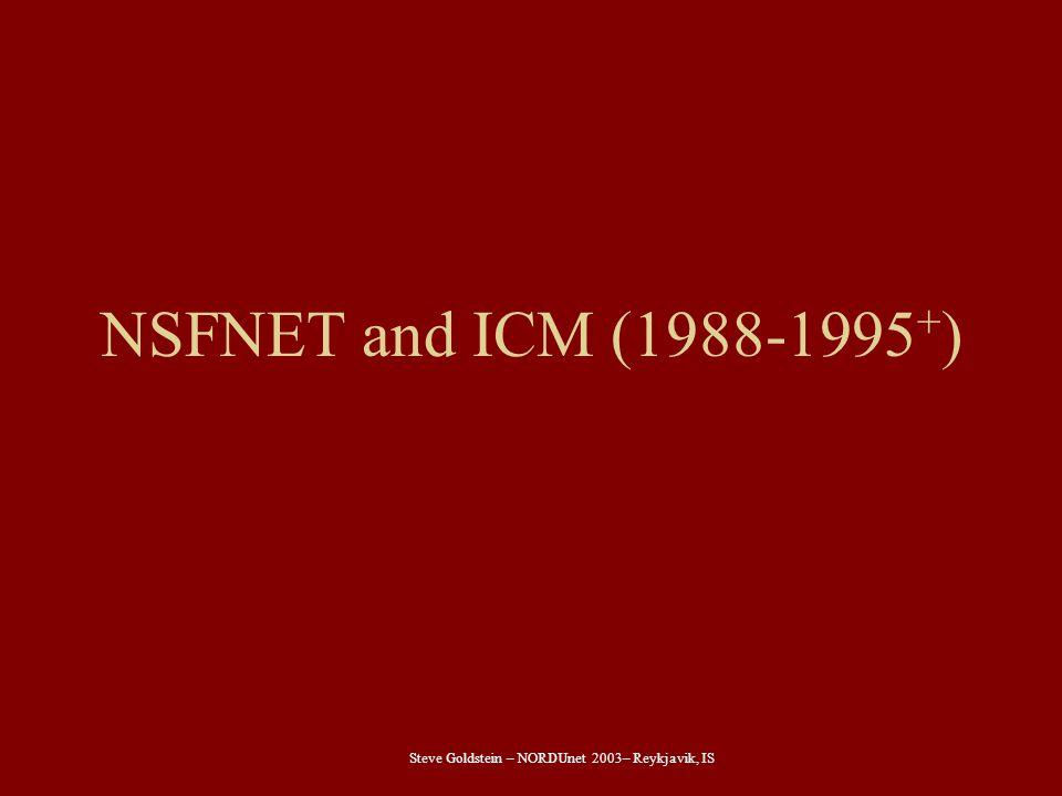 Steve Goldstein – NORDUnet 2003– Reykjavik, IS NSFNET and ICM (1988-1995 + )