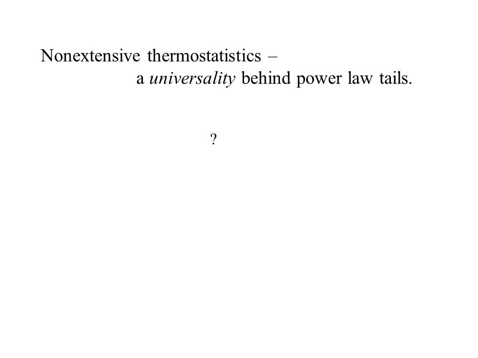 Nonextensive thermostatistics – a universality behind power law tails.