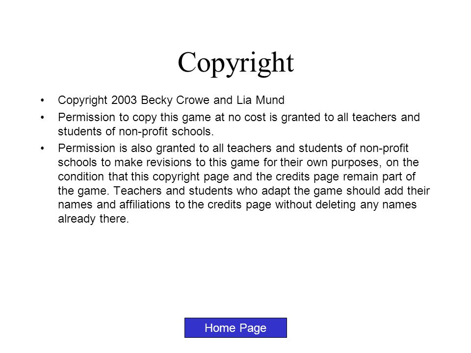 Copyright Copyright 2003 Becky Crowe and Lia Mund Permission to copy this game at no cost is granted to all teachers and students of non-profit schools.