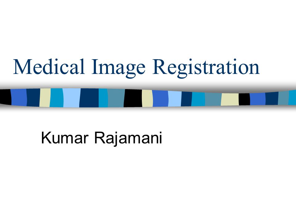 Medical Image Registration Kumar Rajamani