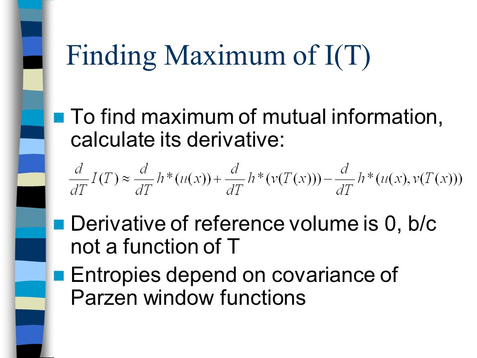 Finding Maximum of I(T) To find maximum of mutual information, calculate its derivative: Derivative of reference volume is 0, b/c not a function of T