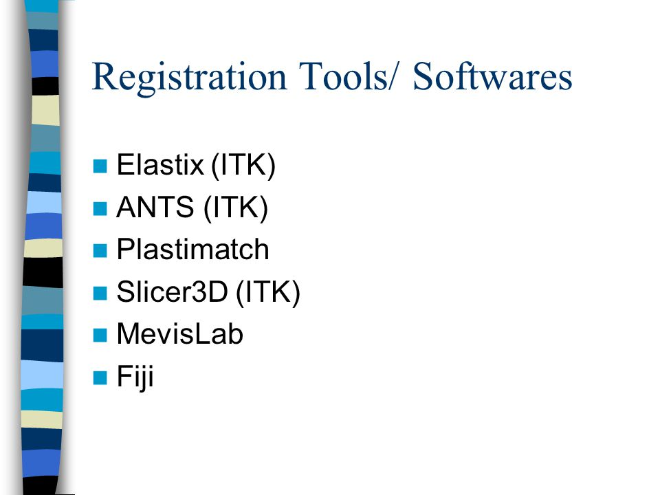 Registration Tools/ Softwares Elastix (ITK) ANTS (ITK) Plastimatch Slicer3D (ITK) MevisLab Fiji