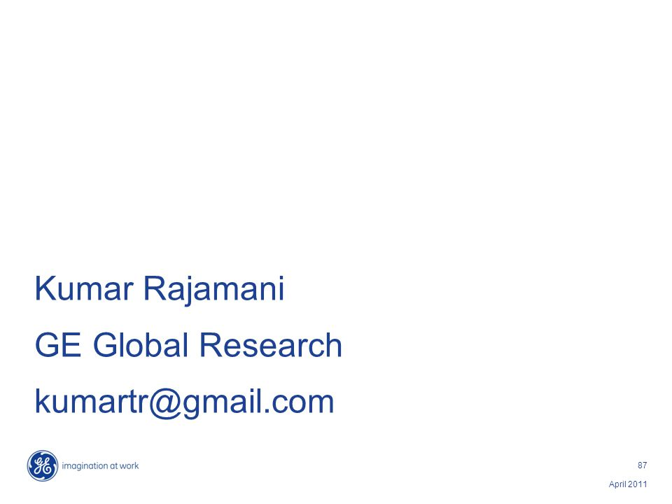 April 2011 87 Kumar Rajamani GE Global Research kumartr@gmail.com