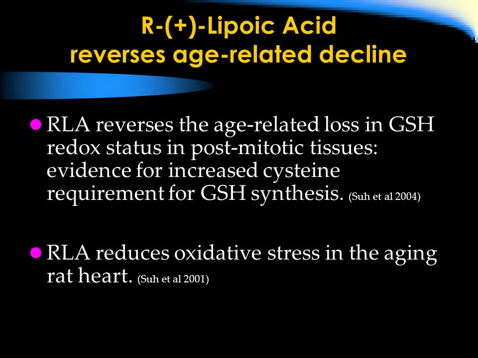 R-(+)-Lipoic Acid reverses age-related decline RLA reverses the age-related loss in GSH redox status in post-mitotic tissues: evidence for increased cysteine requirement for GSH synthesis.