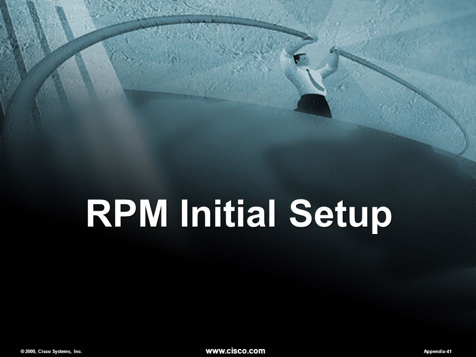 © 2000, Cisco Systems, Inc. www.cisco.com Appendix-41 RPM Initial Setup