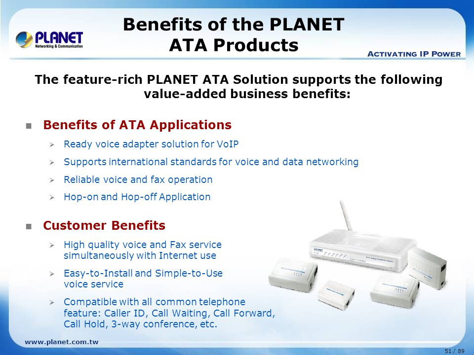 51 / 89 www.planet.com.tw Benefits of the PLANET ATA Products The feature-rich PLANET ATA Solution supports the following value-added business benefit