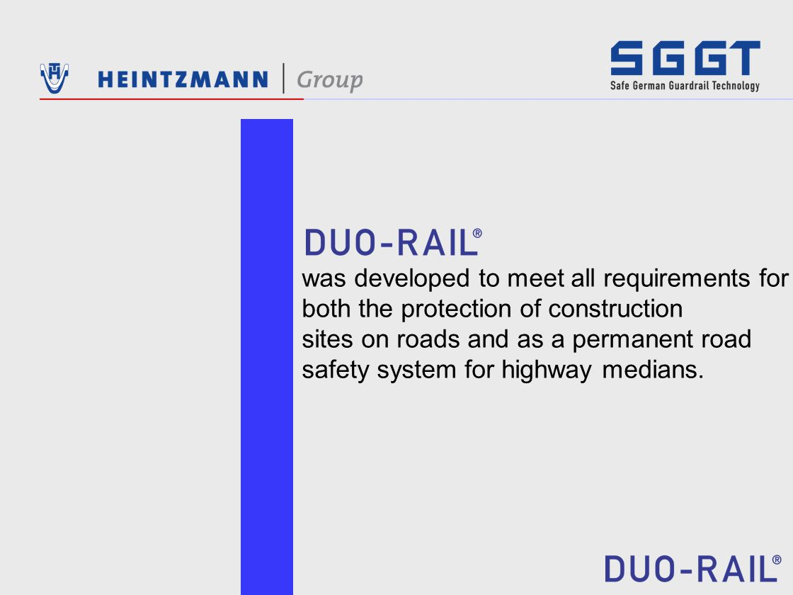 was developed to meet all requirements for both the protection of construction sites on roads and as a permanent road safety system for highway medians.