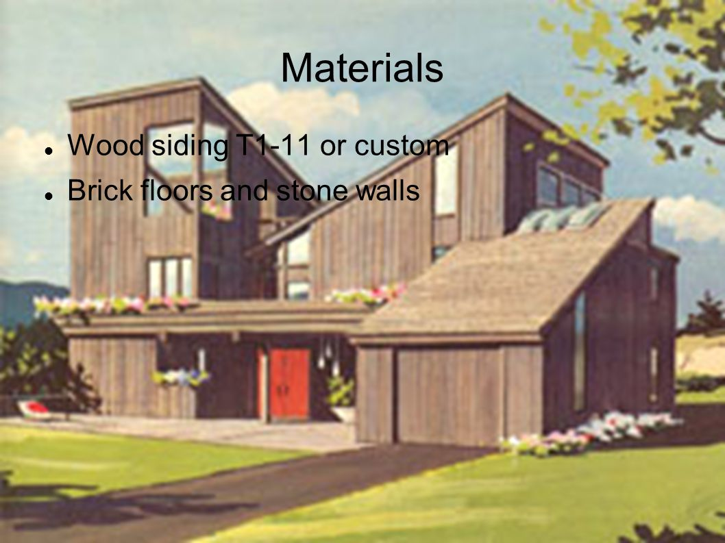 Materials Wood siding T1-11 or custom Brick floors and stone walls