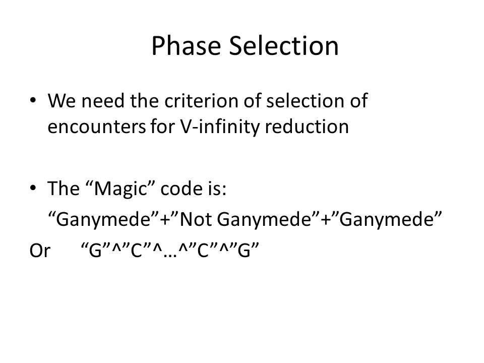 Phase Selection We need the criterion of selection of encounters for V-infinity reduction The Magic code is: Ganymede + Not Ganymede + Ganymede Or G ^ C ^…^ C ^ G