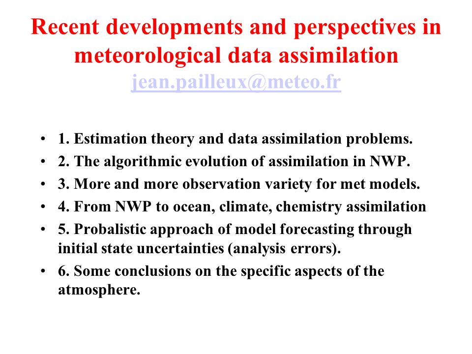 Recent developments and perspectives in meteorological data assimilation jean.pailleux@meteo.fr jean.pailleux@meteo.fr 1.