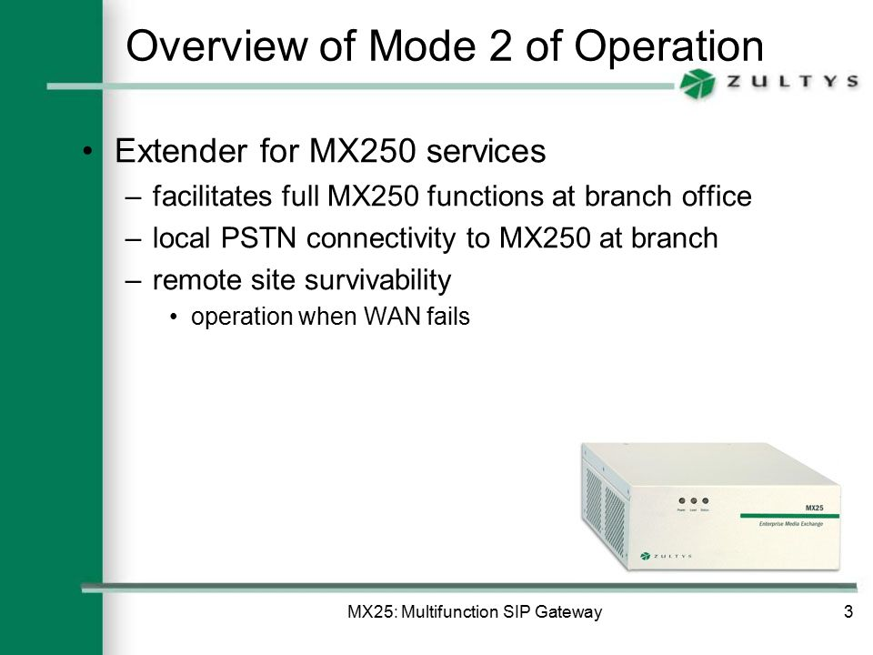 MX25: Multifunction SIP Gateway14 Mode 2: MX250 Extender, example 2 Local PSTN access for MX250 at branch office