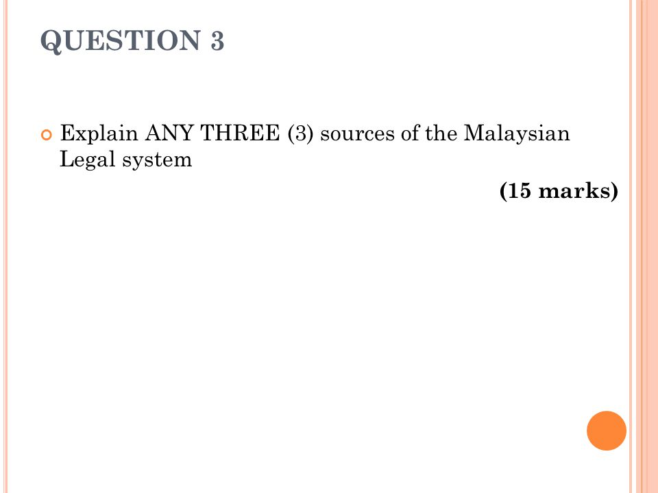 QUESTION 3 Explain ANY THREE (3) sources of the Malaysian Legal system (15 marks)