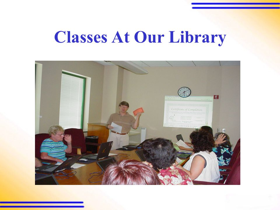 ADULT CLASSES AT OUR LIBRARY  Classes are available to adult folks in the community