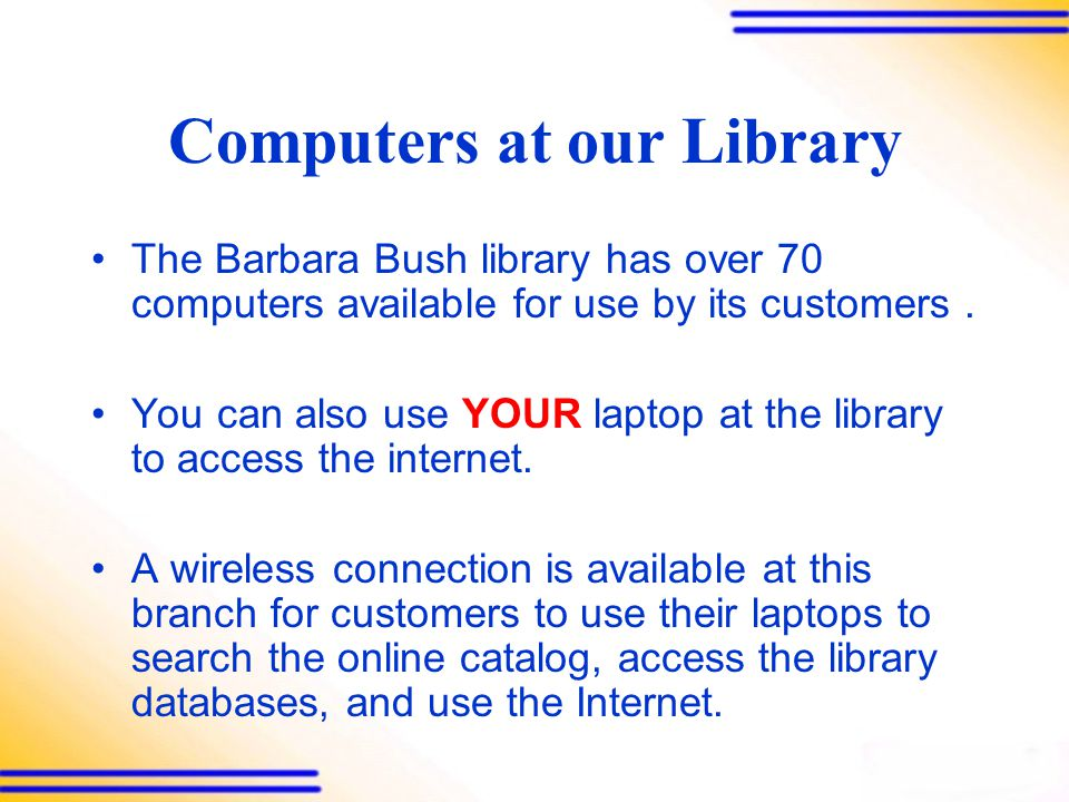 Computing At Our Library YOU ARE NEVER TOO YOUNG ……OR TOO OLD TO LEARN .