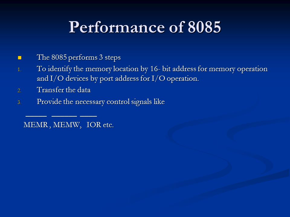 Performance of 8085 The 8085 performs 3 steps The 8085 performs 3 steps 1.