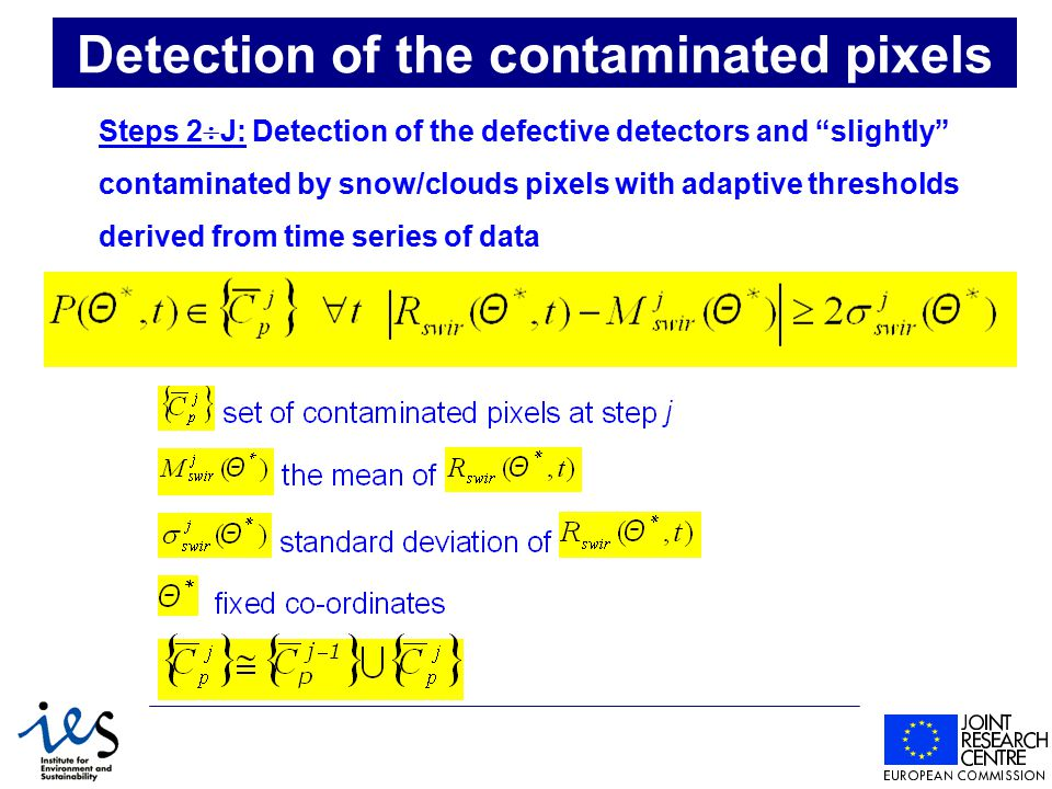 Detection of the contaminated pixels Steps 2  J: Detection of the defective detectors and slightly contaminated by snow/clouds pixels with adaptive thresholds derived from time series of data