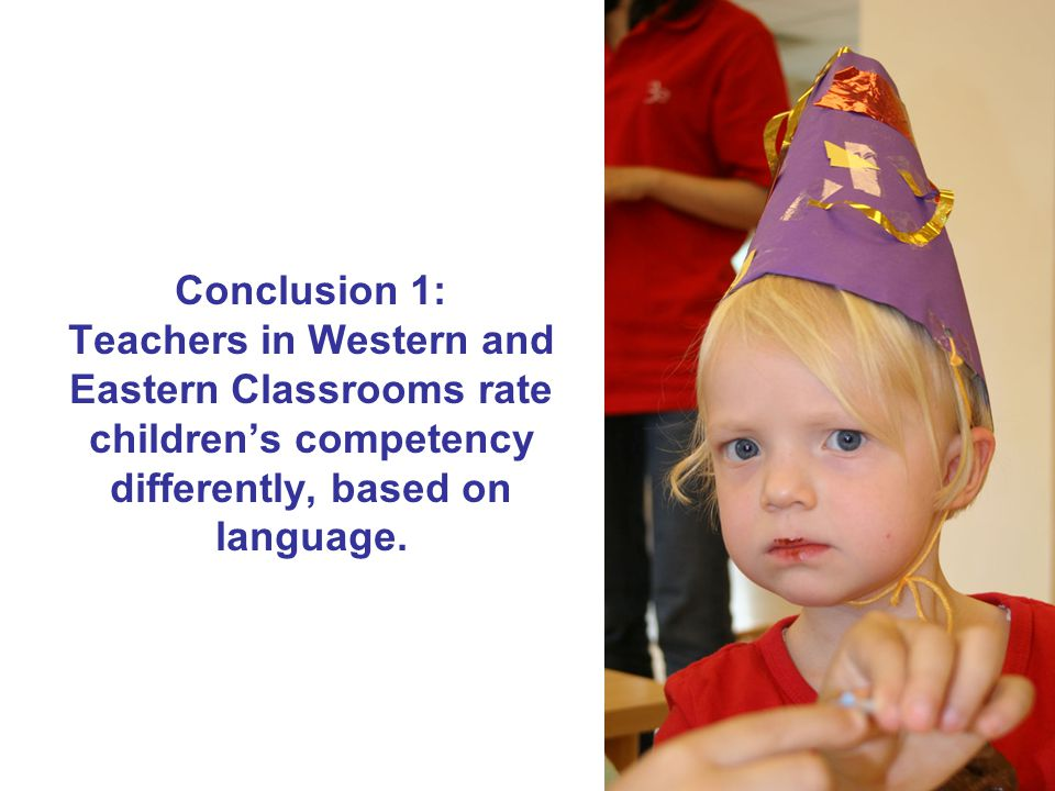Conclusion 1: Teachers in Western and Eastern Classrooms rate children's competency differently, based on language.