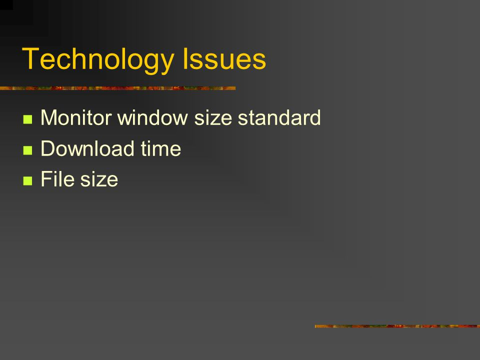 Technology Issues Monitor window size standard Download time File size