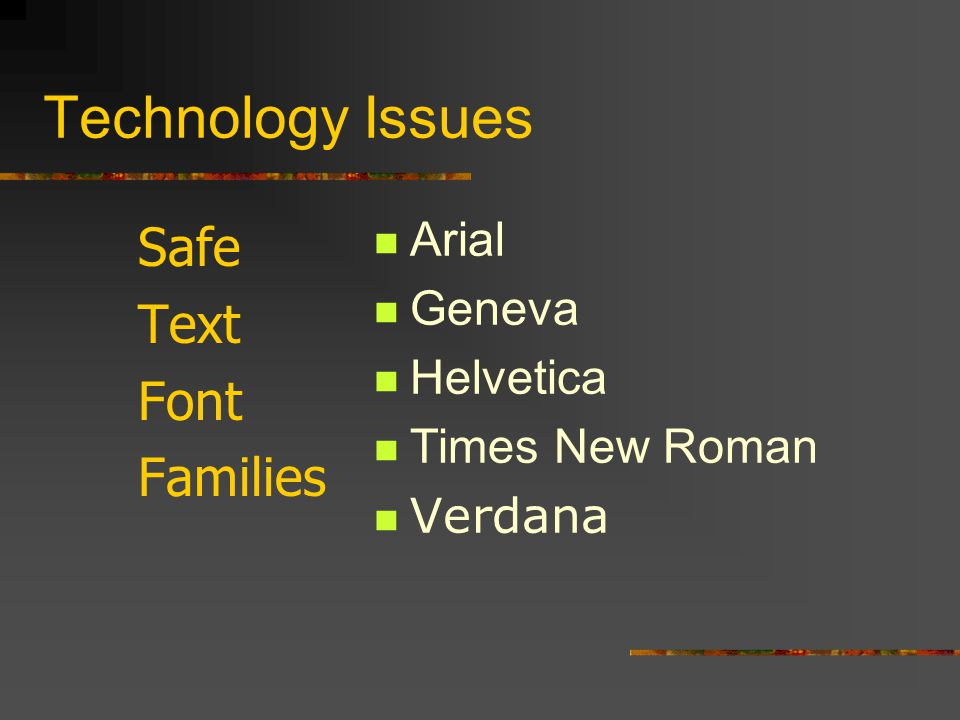 Technology Issues Safe Text Font Families Arial Geneva Helvetica Times New Roman Verdana