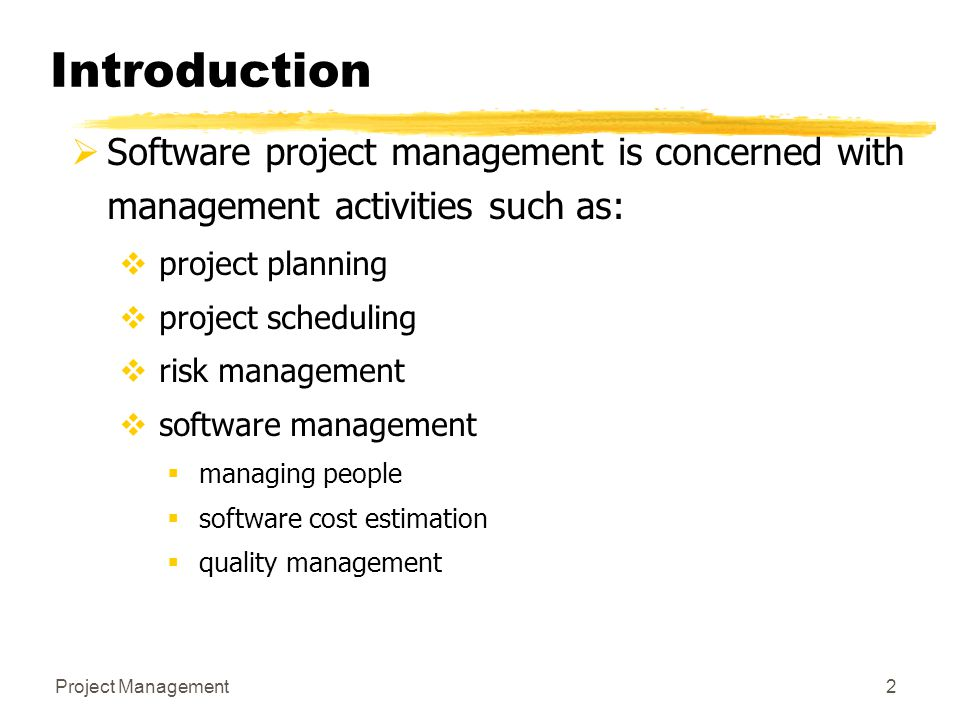 Project Management2 Introduction  Software project management is concerned with management activities such as:  project planning  project schedulin
