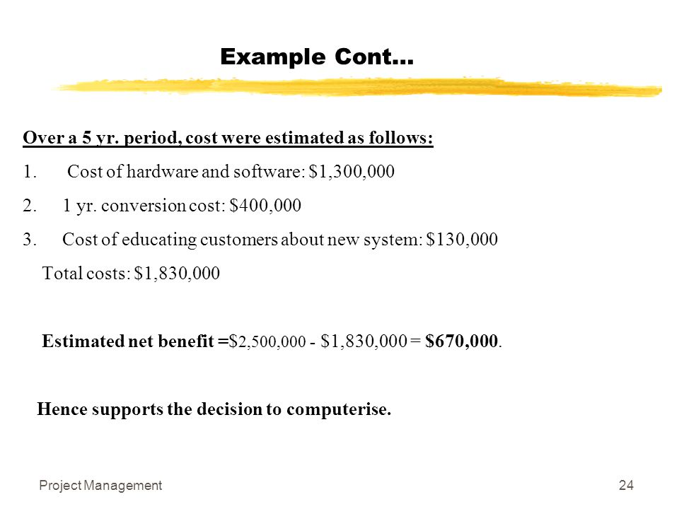 Project Management24 Over a 5 yr. period, cost were estimated as follows: 1. Cost of hardware and software: $1,300,000 2.1 yr. conversion cost: $400,0