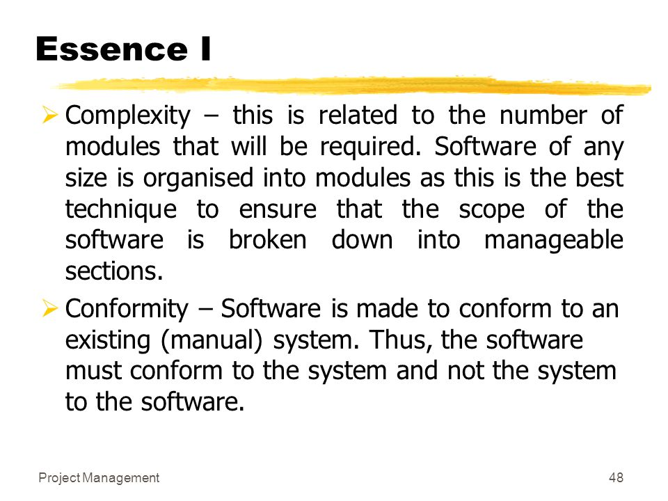 Project Management48  Complexity – this is related to the number of modules that will be required. Software of any size is organised into modules as