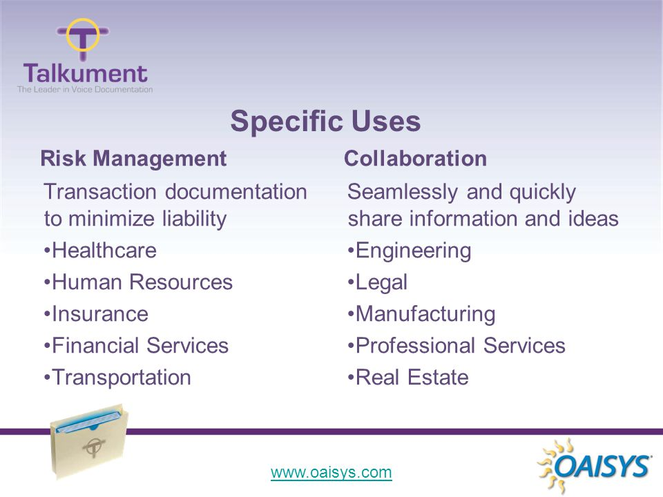 www.oaisys.com Risk ManagementCollaboration Transaction documentation to minimize liability Healthcare Human Resources Insurance Financial Services Transportation Seamlessly and quickly share information and ideas Engineering Legal Manufacturing Professional Services Real Estate Specific Uses
