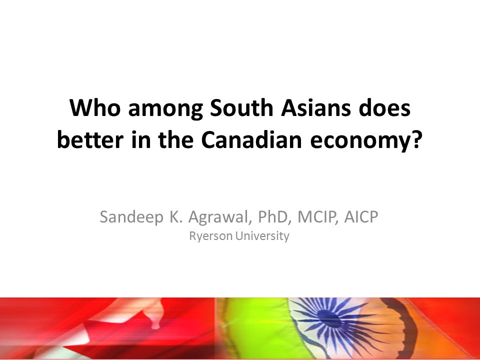 Who among South Asians does better in the Canadian economy.