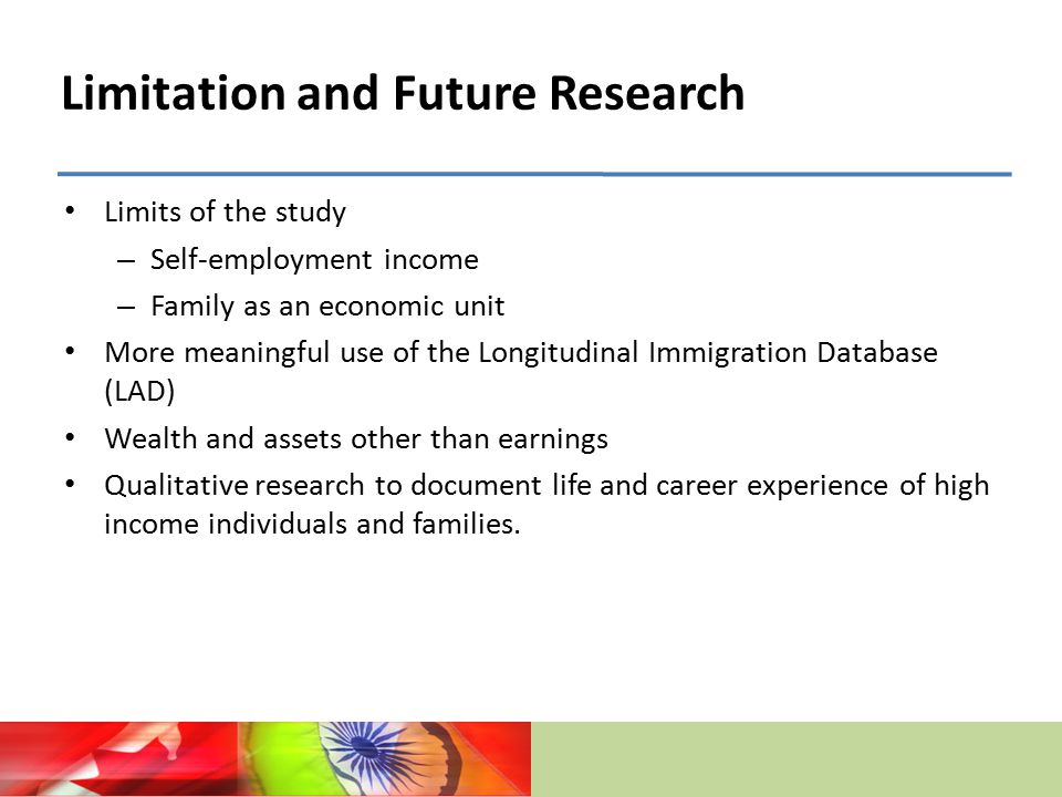 Limitation and Future Research Limits of the study – Self-employment income – Family as an economic unit More meaningful use of the Longitudinal Immigration Database (LAD) Wealth and assets other than earnings Qualitative research to document life and career experience of high income individuals and families.