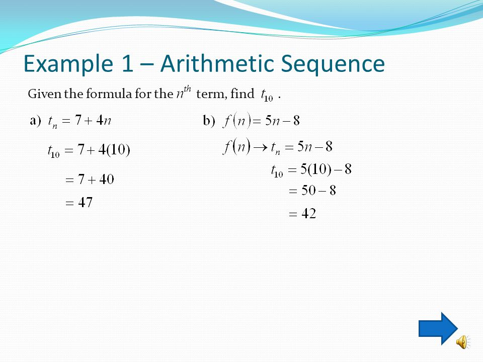 Arithmetic Sequences Formulas In general: {a, a+d, a+2d, a+3d,...}