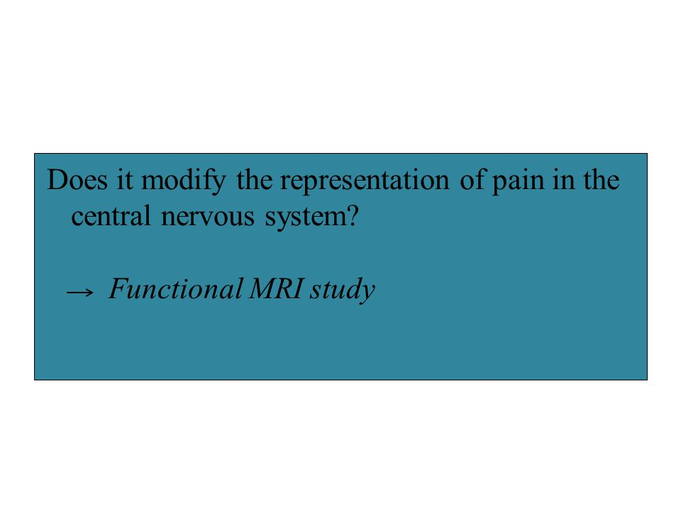 Does it modify the representation of pain in the central nervous system? Functional MRI study