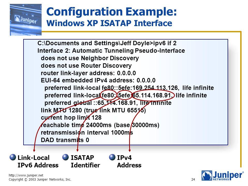 http://www.juniper.net Copyright © 2003 Juniper Networks, Inc. 24 Configuration Example: Windows XP ISATAP Interface C:\Documents and Settings\Jeff Do