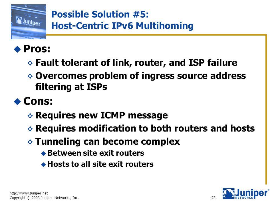 http://www.juniper.net Copyright © 2003 Juniper Networks, Inc. 73 Possible Solution #5: Host-Centric IPv6 Multihoming  Pros:  Fault tolerant of link