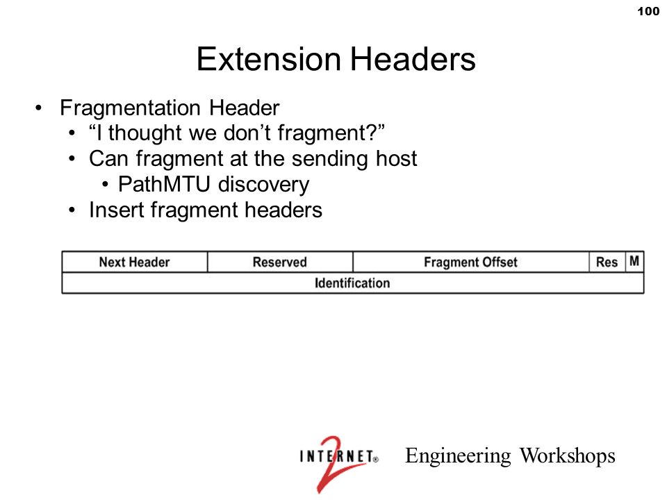 """Engineering Workshops 100 Extension Headers Fragmentation Header """"I thought we don't fragment?"""" Can fragment at the sending host PathMTU discovery Ins"""