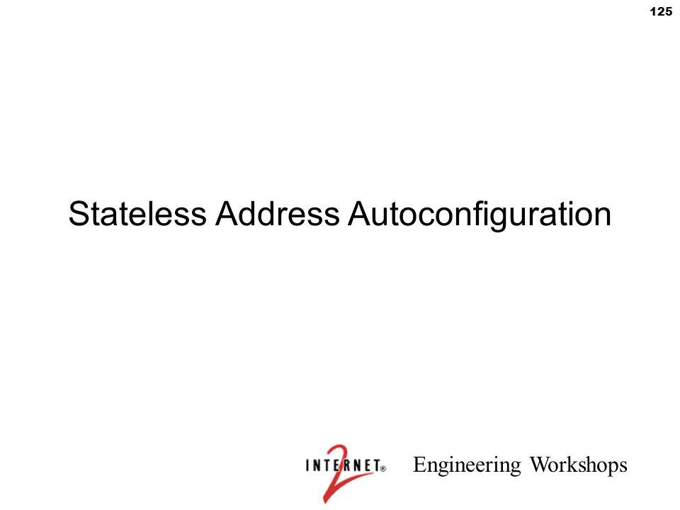 Engineering Workshops 125 Stateless Address Autoconfiguration