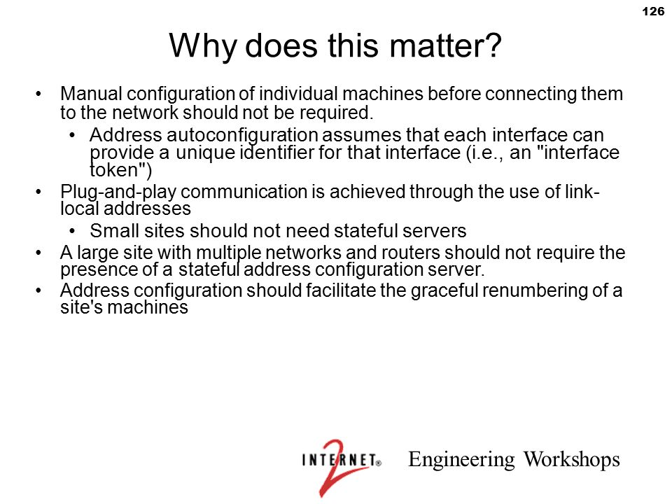 Engineering Workshops 126 Why does this matter? Manual configuration of individual machines before connecting them to the network should not be requir