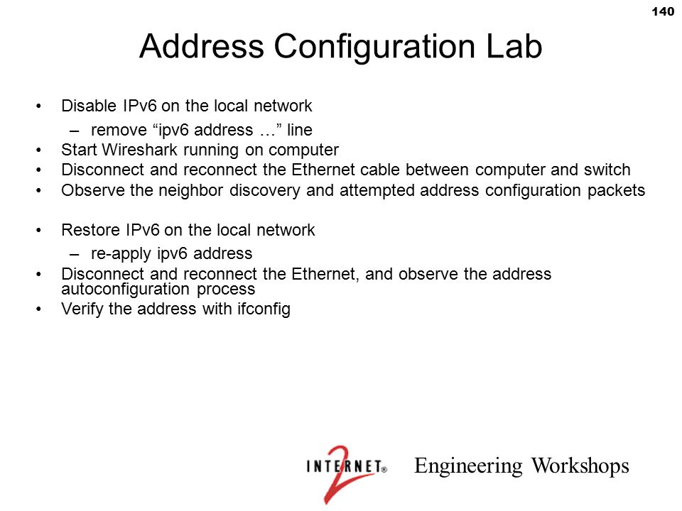 """Engineering Workshops 140 Address Configuration Lab Disable IPv6 on the local network –remove """"ipv6 address …"""" line Start Wireshark running on compute"""