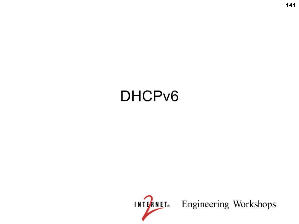 Engineering Workshops 141 DHCPv6