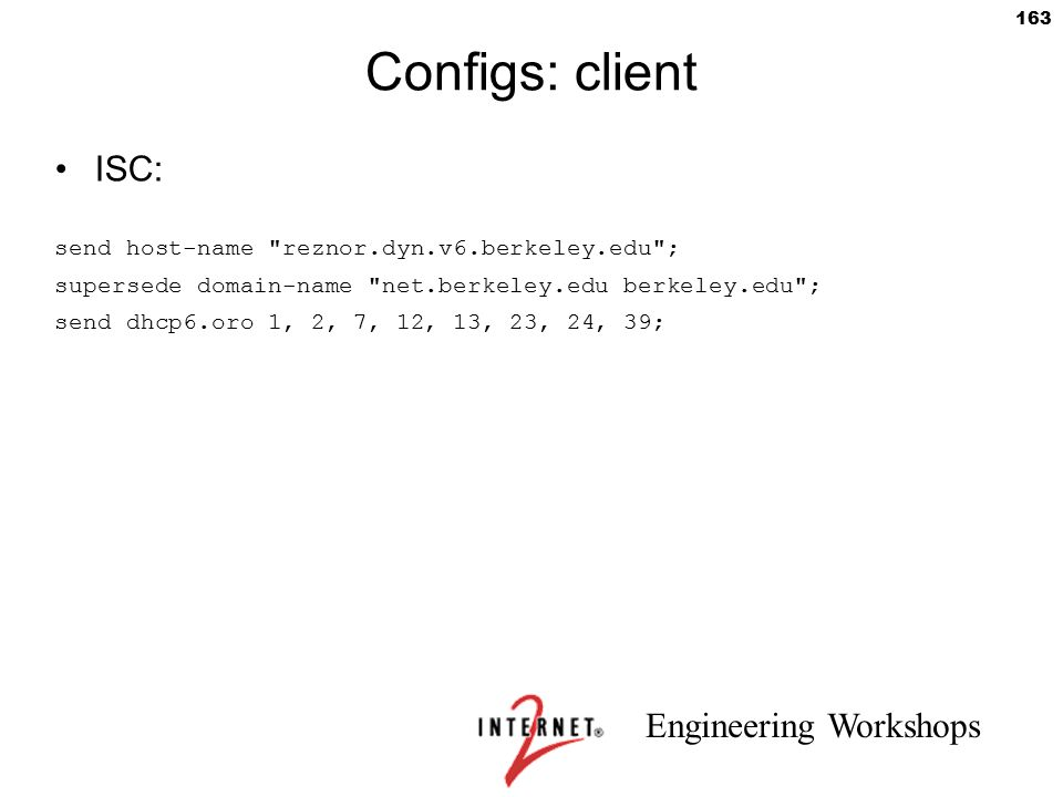 Engineering Workshops 163 Configs: client ISC: send host-name