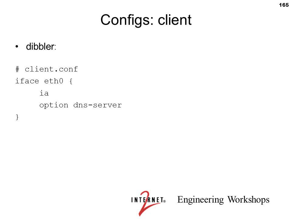 Engineering Workshops 165 Configs: client dibbler : # client.conf iface eth0 { ia option dns-server }