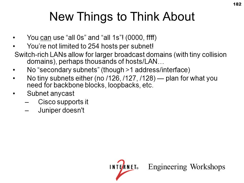 """Engineering Workshops 182 New Things to Think About You can use """"all 0s"""" and """"all 1s""""! (0000, ffff) You're not limited to 254 hosts per subnet! Switch"""