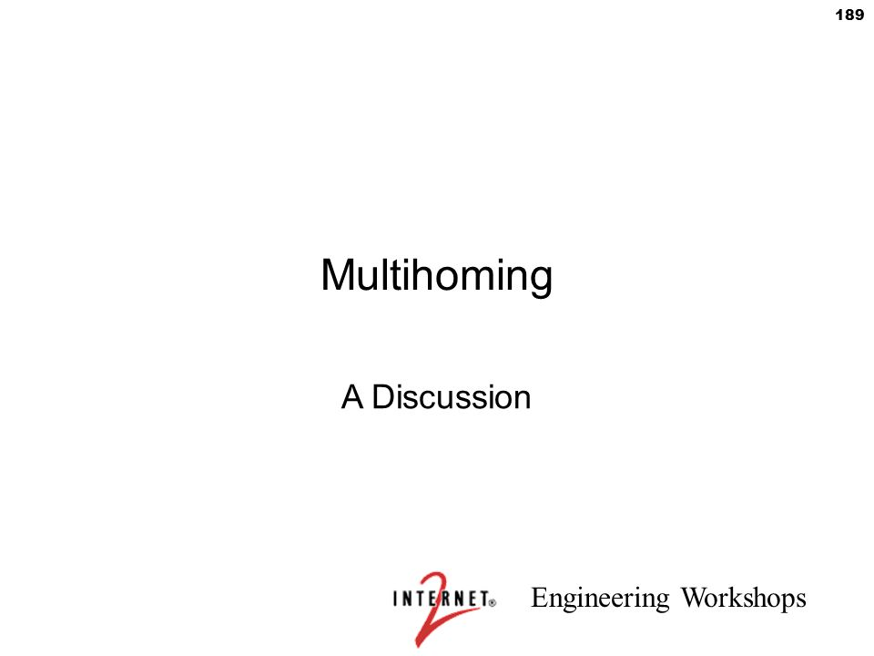 Engineering Workshops 189 Multihoming A Discussion